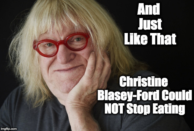 Christine Goes To Pot | And Just Like That Christine Blasey-Ford Could NOT Stop Eating | image tagged in christine blasey ford,eating | made w/ Imgflip meme maker