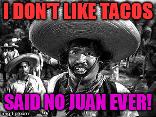Badges | I DON'T LIKE TACOS SAID NO JUAN EVER! | image tagged in badges | made w/ Imgflip meme maker
