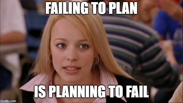 Its Not Going To Happen Meme | FAILING TO PLAN IS PLANNING TO FAIL | image tagged in memes,its not going to happen | made w/ Imgflip meme maker