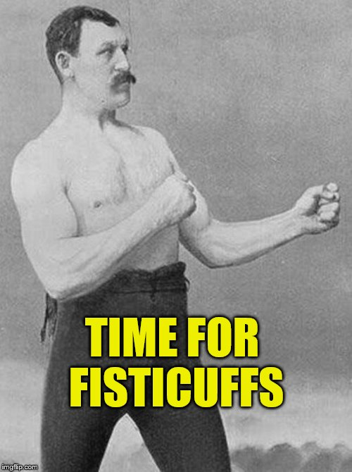boxer | TIME FOR FISTICUFFS | image tagged in boxer | made w/ Imgflip meme maker