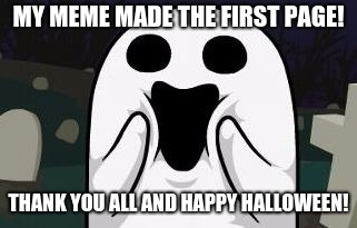 Spoopy | MY MEME MADE THE FIRST PAGE! THANK YOU ALL AND HAPPY HALLOWEEN! | image tagged in spoopy | made w/ Imgflip meme maker