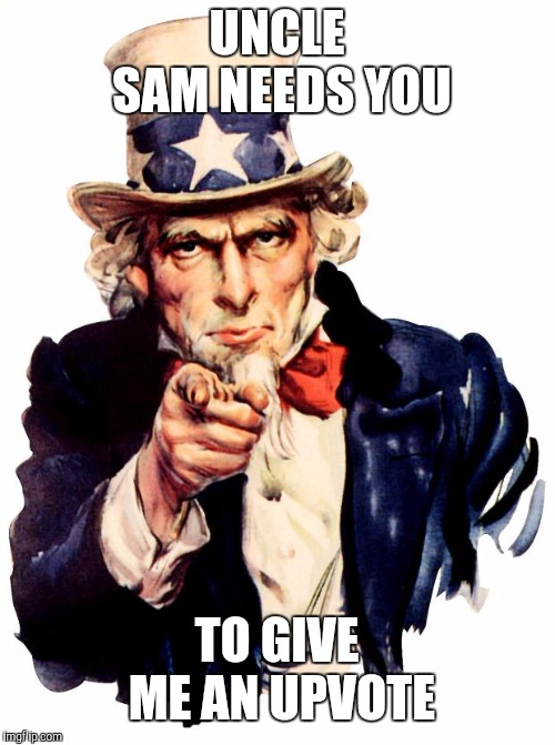Uncle Sam Meme | UNCLE SAM NEEDS YOU TO GIVE ME AN UPVOTE | image tagged in memes,uncle sam | made w/ Imgflip meme maker