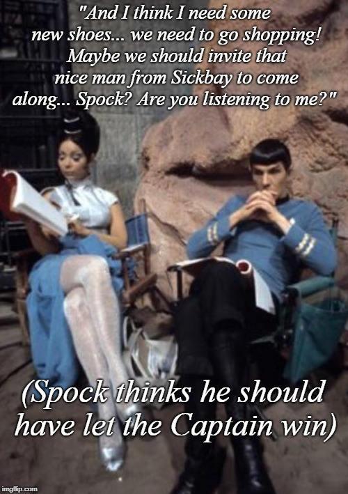 "Married Spock can't win | ""And I think I need some new shoes... we need to go shopping! Maybe we should invite that nice man from Sickbay to come along... Spock? Are  