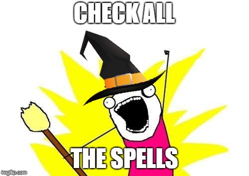 A Happy Grammar Nazi Halloween... | CHECK ALL THE SPELLS | image tagged in memes,x all the y,halloween,grammar nazi | made w/ Imgflip meme maker
