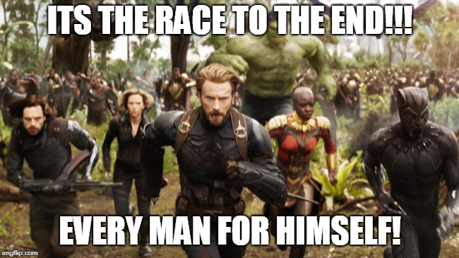 Avengers Infinity War Running | ITS THE RACE TO THE END!!! EVERY MAN FOR HIMSELF! | image tagged in avengers infinity war running | made w/ Imgflip meme maker