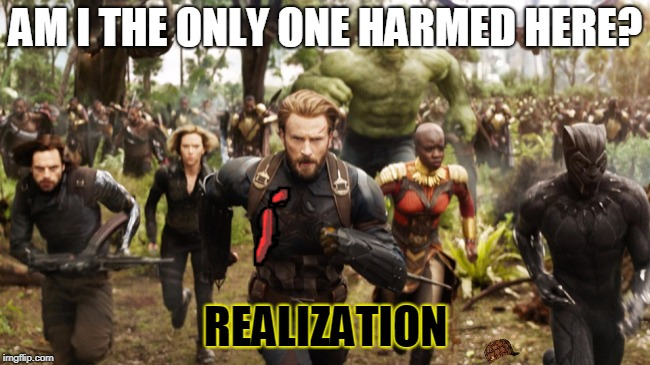 Avengers Infinity War Running | AM I THE ONLY ONE HARMED HERE? REALIZATION | image tagged in avengers infinity war running,scumbag | made w/ Imgflip meme maker