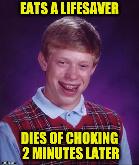 Bad Luck Brian Meme | EATS A LIFESAVER DIES OF CHOKING 2 MINUTES LATER | image tagged in memes,bad luck brian,funny,life savers | made w/ Imgflip meme maker