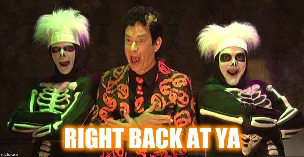David Pumpkins | RIGHT BACK AT YA | image tagged in david pumpkins | made w/ Imgflip meme maker