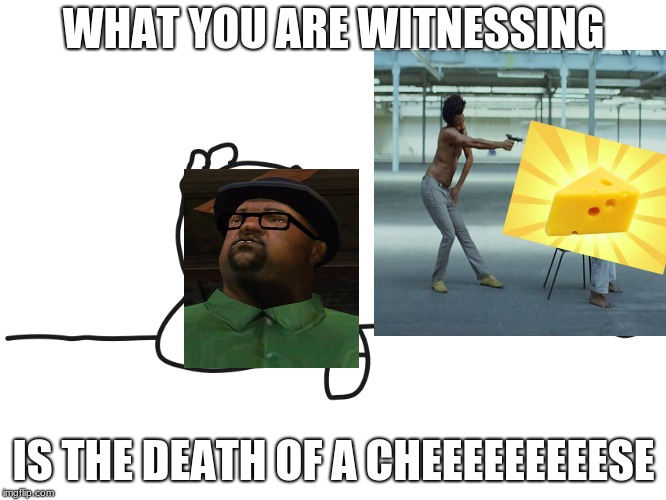 most interesting cartoon | WHAT YOU ARE WITNESSING IS THE DEATH OF A CHEEEEEEEEESE | image tagged in most interesting cartoon | made w/ Imgflip meme maker