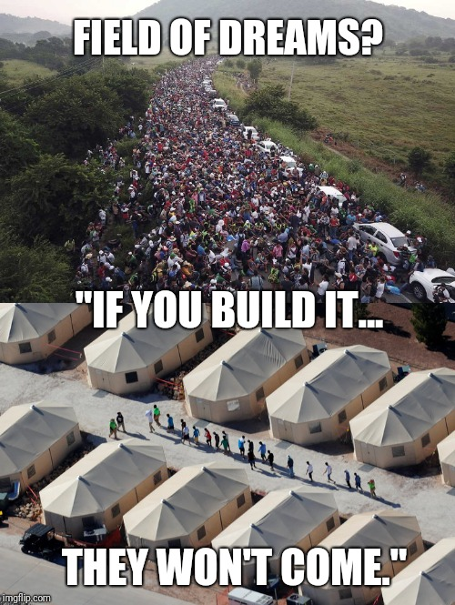 "Believe in Sanctuary Cities? #CARAVAN Field Of Dreams | FIELD OF DREAMS? THEY WON'T COME."" ""IF YOU BUILD IT... 