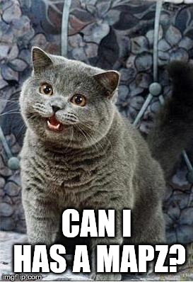 I can has cheezburger cat | CAN I HAS A MAPZ? | image tagged in i can has cheezburger cat | made w/ Imgflip meme maker