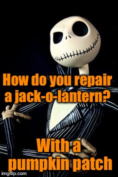 Jack Skellington | How do you repair a jack-o-lantern? With a pumpkin patch | image tagged in jack skellington | made w/ Imgflip meme maker