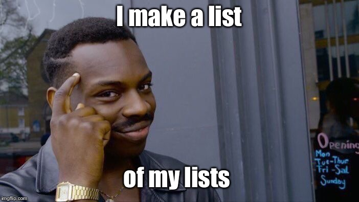 Roll Safe Think About It Meme | I make a list of my lists | image tagged in memes,roll safe think about it | made w/ Imgflip meme maker