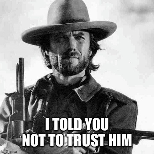 I TOLD YOU NOT TO TRUST HIM | made w/ Imgflip meme maker