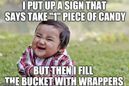 "Evil Toddler Meme | I PUT UP A SIGN THAT SAYS TAKE ""1"" PIECE OF CANDY BUT THEN I FILL THE BUCKET WITH WRAPPERS 