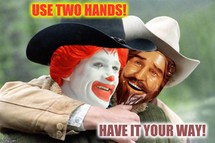 USE TWO HANDS! HAVE IT YOUR WAY! | made w/ Imgflip meme maker