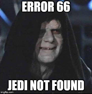 Sidious Error | ERROR 66 JEDI NOT FOUND | image tagged in memes,sidious error | made w/ Imgflip meme maker
