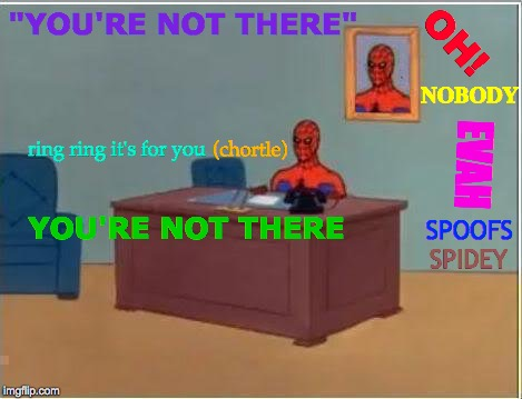 "Spiderman Computer Desk | ""YOU'RE NOT THERE"" YOU'RE NOT THERE OH! NOBODY ring ring it's for you (chortle) SPOOFS EVAH SPIDEY 