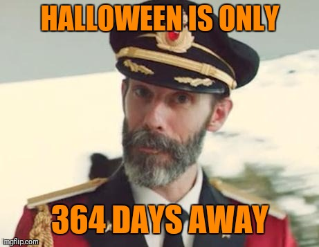 Captain Obvious | HALLOWEEN IS ONLY 364 DAYS AWAY | image tagged in captain obvious,funny,halloween,obvious,memes | made w/ Imgflip meme maker