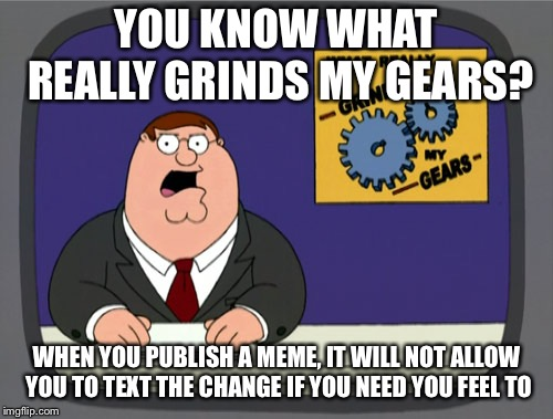 "Or I would have said ""gears my grinds"". 