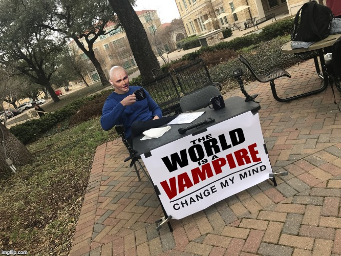 The World is a Vampire the Vampire is the World | image tagged in smashing pumpkins,change my mind,the world is a vampire,halloween | made w/ Imgflip meme maker