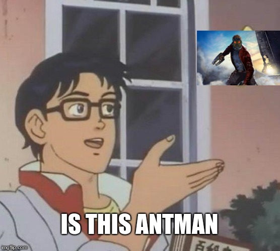 Is This A Pigeon Meme | IS THIS ANTMAN | image tagged in memes,is this a pigeon,antman,guardians of the galaxy | made w/ Imgflip meme maker