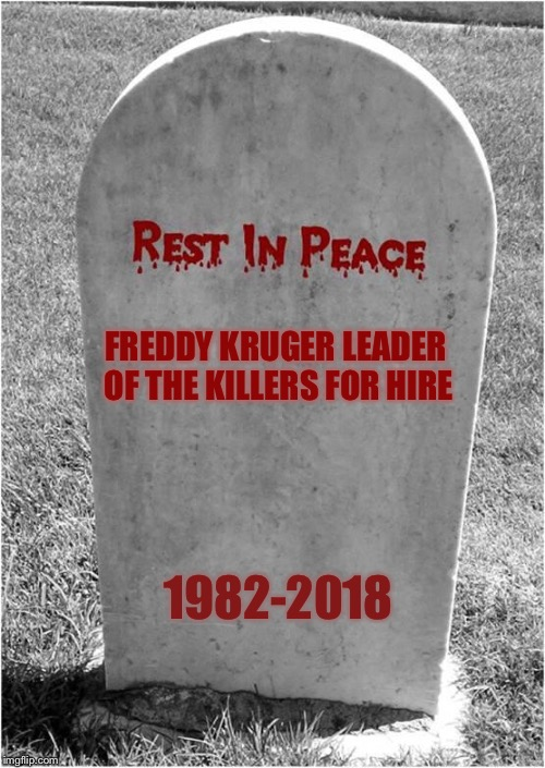 Gravestone | FREDDY KRUGER LEADER OF THE KILLERS FOR HIRE 1982-2018 | image tagged in gravestone,freddy krueger | made w/ Imgflip meme maker
