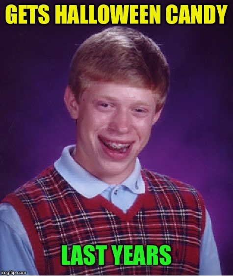 Bad Luck Brian Meme | GETS HALLOWEEN CANDY LAST YEARS | image tagged in memes,bad luck brian | made w/ Imgflip meme maker