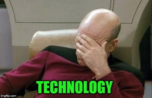 Captain Picard Facepalm Meme | TECHNOLOGY | image tagged in memes,captain picard facepalm | made w/ Imgflip meme maker