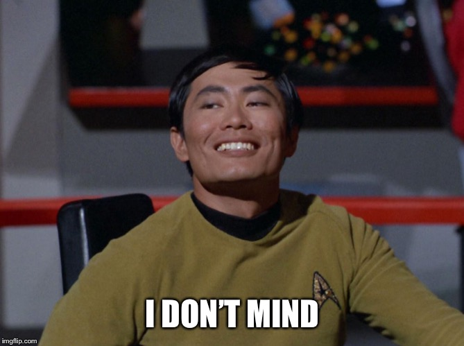 Sulu smug | I DON'T MIND | image tagged in sulu smug | made w/ Imgflip meme maker