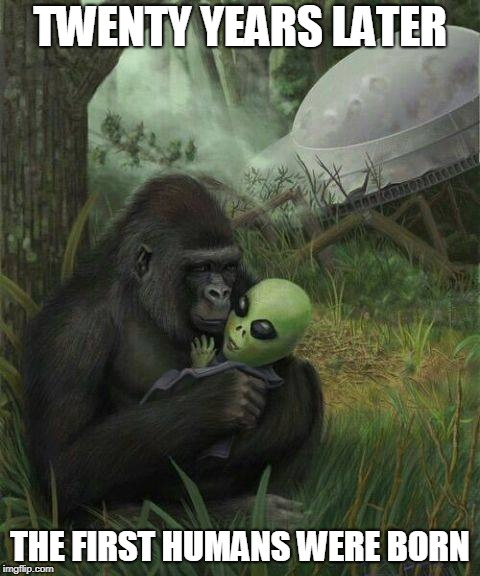 The Truth Was Out There, But It Got All Aped Up. | TWENTY YEARS LATER THE FIRST HUMANS WERE BORN | image tagged in memes,apes,aliens,evolution,the truth | made w/ Imgflip meme maker