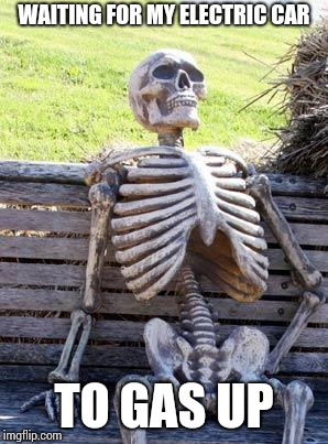 Waiting Skeleton Meme | WAITING FOR MY ELECTRIC CAR TO GAS UP | image tagged in memes,waiting skeleton | made w/ Imgflip meme maker