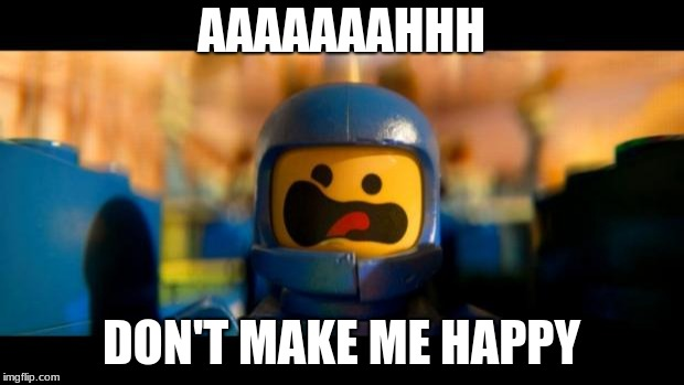 Lego movie benny |  AAAAAAAHHH; DON'T MAKE ME HAPPY | image tagged in lego movie benny | made w/ Imgflip meme maker