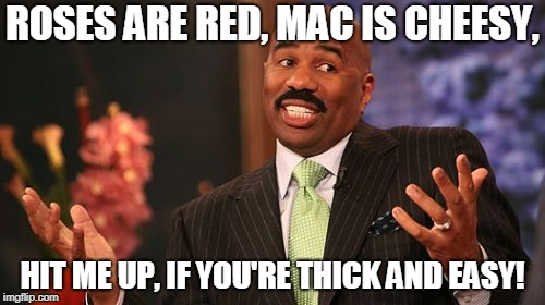 Steve Harvey | ROSES ARE RED, MAC IS CHEESY, HIT ME UP, IF YOU'RE THICK AND EASY! | image tagged in memes,steve harvey | made w/ Imgflip meme maker