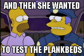 AND THEN SHE WANTED TO TEST THE PLANKBEDS | made w/ Imgflip meme maker