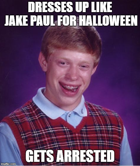 Bad Luck Brian Meme | DRESSES UP LIKE JAKE PAUL FOR HALLOWEEN GETS ARRESTED | image tagged in memes,bad luck brian | made w/ Imgflip meme maker