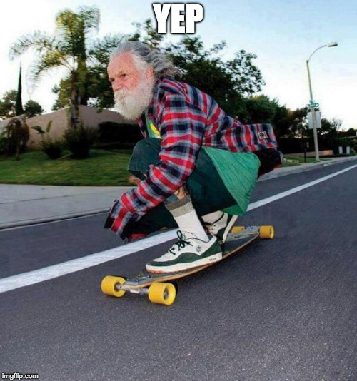 old guy on skateboard | YEP | image tagged in old guy on skateboard | made w/ Imgflip meme maker