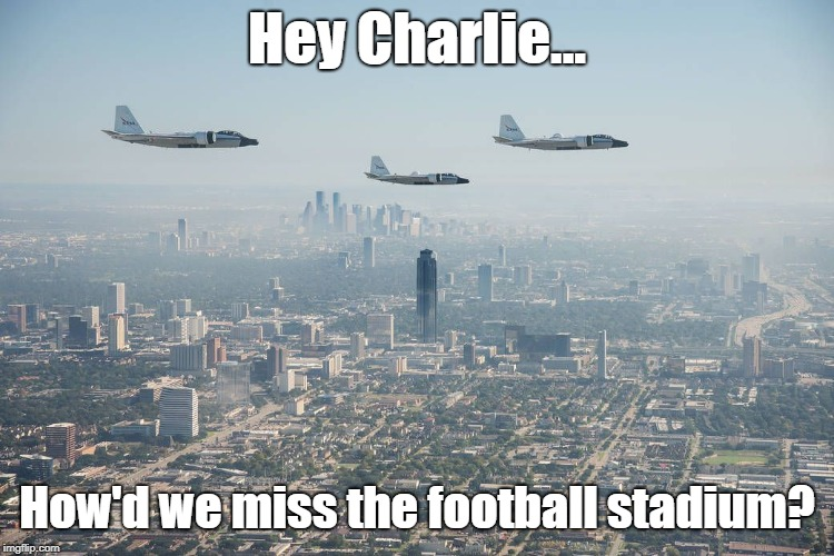Do Not Text And Fly-By | Hey Charlie... How'd we miss the football stadium? | image tagged in memes,miscalculation,football fly-over,texting | made w/ Imgflip meme maker