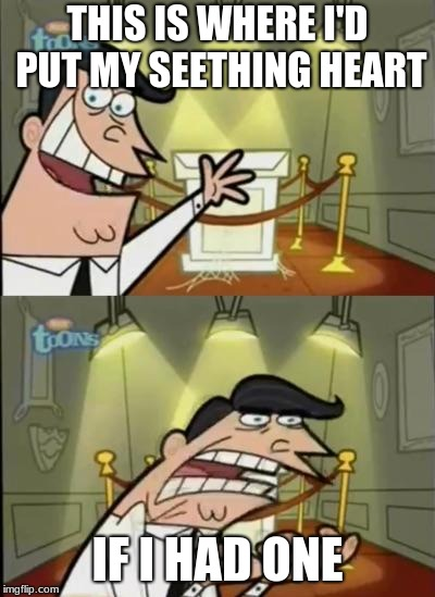 Fairly odd parents | THIS IS WHERE I'D PUT MY SEETHING HEART IF I HAD ONE | image tagged in fairly odd parents,DestinyMemes | made w/ Imgflip meme maker