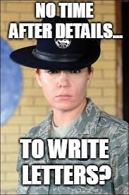 NO TIME AFTER DETAILS... TO WRITE LETTERS? | image tagged in female air force ti,air force,military,bootcamp,boot camp,ti | made w/ Imgflip meme maker