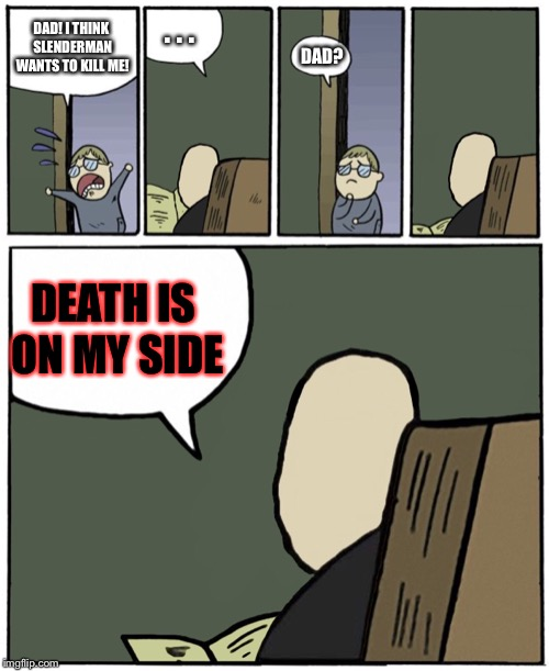 DAD! I THINK SLENDERMAN WANTS TO KILL ME! . . . DAD? DEATH IS ON MY SIDE | image tagged in slenderman,spooky,spoopy,stare dad,staredad,death | made w/ Imgflip meme maker