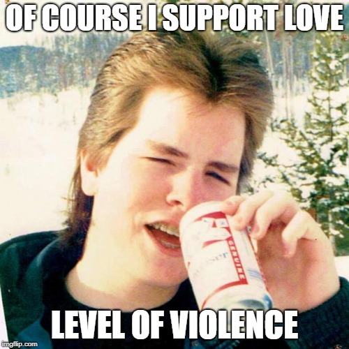 UnderTeen |  OF COURSE I SUPPORT LOVE; LEVEL OF VIOLENCE | image tagged in memes,eighties teen,undertale,love,stronger than you | made w/ Imgflip meme maker