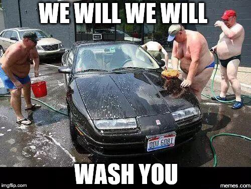 WE WILL WE WILL WASH YOU | made w/ Imgflip meme maker