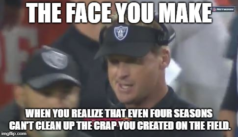 Jon Gruden needs more than four seasons...to clean up the crap he created on the field | THE FACE YOU MAKE WHEN YOU REALIZE THAT EVEN FOUR SEASONS CAN'T CLEAN UP THE CRAP YOU CREATED ON THE FIELD. | image tagged in jon gruden the face you make,nfl football,memes,seasons,four,lawn | made w/ Imgflip meme maker