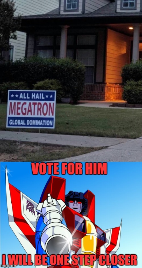Don't be deceptive or conned into voting | VOTE FOR HIM I WILL BE ONE STEP CLOSER | image tagged in megatron,star scream,vote,sign,pipe_picasso | made w/ Imgflip meme maker