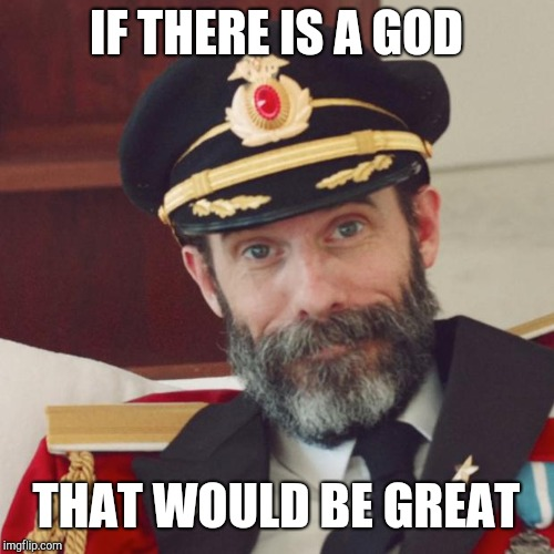 Captain Obvious on religion | IF THERE IS A GOD THAT WOULD BE GREAT | image tagged in captain obvious | made w/ Imgflip meme maker