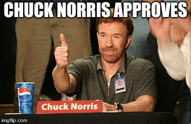 Chuck Norris Approves Meme | CHUCK NORRIS APPROVES | image tagged in memes,chuck norris approves,chuck norris | made w/ Imgflip meme maker