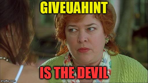 Waterboy Kathy Bates Devil | GIVEUAHINT IS THE DEVIL | image tagged in waterboy kathy bates devil | made w/ Imgflip meme maker