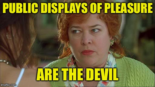 Waterboy Kathy Bates Devil | PUBLIC DISPLAYS OF PLEASURE ARE THE DEVIL | image tagged in waterboy kathy bates devil | made w/ Imgflip meme maker
