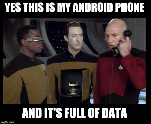 YES THIS IS MY ANDROID PHONE AND IT'S FULL OF DATA | image tagged in picard data phone | made w/ Imgflip meme maker